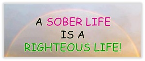 A Sober Life is a Righteous Life