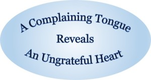 A complaining tongue reveals an ungrateful heart