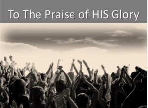 To The Praise of HIS Glory