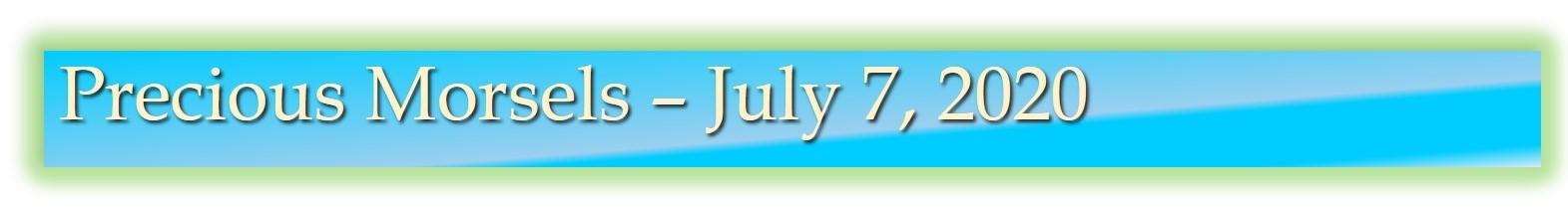 Precious Morsels July 7, 2020