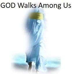 GOD walks among us
